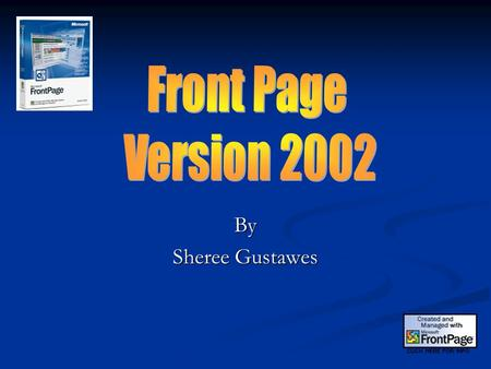 By Sheree Gustawes. What is FrontPage? FrontPage version 2002 enables powerful web site creation, and management. FrontPage version 2002 enables powerful.