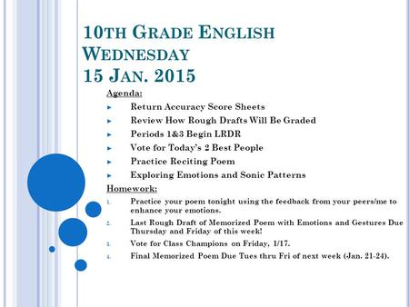 10 TH G RADE E NGLISH W EDNESDAY 15 J AN. 2015 Agenda: ► Return Accuracy Score Sheets ► Review How Rough Drafts Will Be Graded ► Periods 1&3 Begin LRDR.
