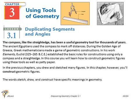 JRLeon Discovering Geometry Chapter 3.1 HGSH The compass, like the straightedge, has been a useful geometry tool for thousands of years. The ancient Egyptians.