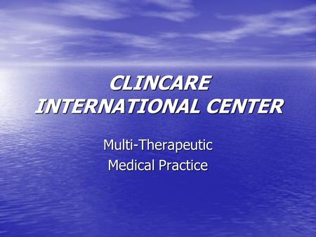 CLINCARE INTERNATIONAL CENTER Multi-Therapeutic Medical Practice.