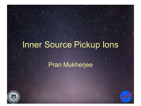 Inner Source Pickup Ions Pran Mukherjee. Outline Introduction Current theories and work Addition of new velocity components Summary Questions.
