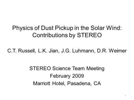 Physics of Dust Pickup in the Solar Wind: Contributions by STEREO C.T. Russell, L.K. Jian, J.G. Luhmann, D.R. Weimer STEREO Science Team Meeting February.