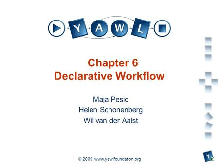 A university for the world real R © 2009, www.yawlfoundation.org Chapter 6 Declarative Workflow Maja Pesic Helen Schonenberg Wil van der Aalst.