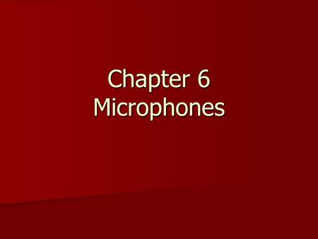 Chapter 6 Microphones. Microphones Transducer: device that changes one form of energy into another Transducer: device that changes one form of energy.