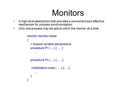 Monitors A high-level abstraction that provides a convenient and effective mechanism for process synchronization Only one process may be active within.