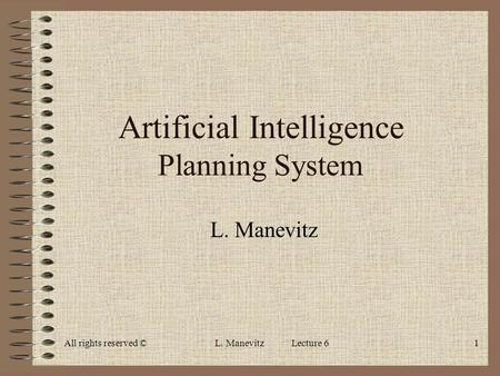 All rights reserved ©L. Manevitz Lecture 61 Artificial Intelligence Planning System L. Manevitz.