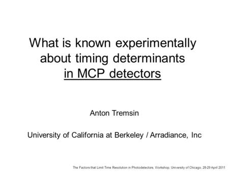 The Factors that Limit Time Resolution in Photodetectors, Workshop, University of Chicago, 28-29 April 2011 What is known experimentally about timing determinants.