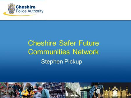 Stephen Pickup Cheshire Safer Future Communities Network.