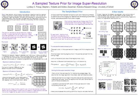 A Sampled Texture Prior for Image Super-Resolution Lyndsey C. Pickup, Stephen J. Roberts and Andrew Zisserman, Robotics Research Group, University of Oxford.