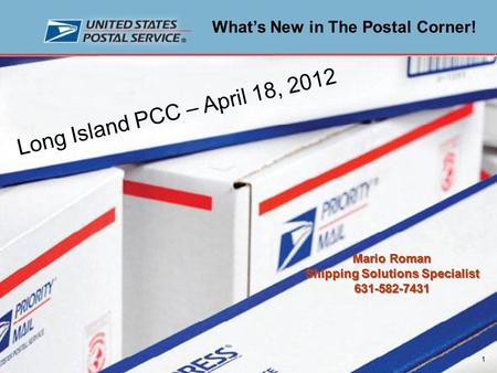 Mario Roman Shipping Solutions Specialist 631-582-7431 Mario Roman Shipping Solutions Specialist 631-582-7431 Long Island PCC – April 18, 2012 What's New.