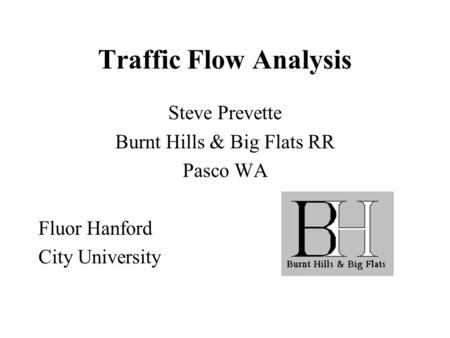 Traffic Flow Analysis Steve Prevette Burnt Hills & Big Flats RR Pasco WA Fluor Hanford City University.