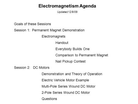 Electromagnetism Agenda Updated 12/8/09 Goals of these Sessions Session 1: Permanent Magnet Demonstration Electromagnets Handout Everybody Builds One Comparison.
