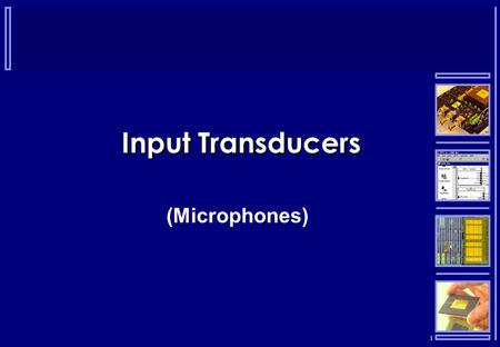 1 Input Transducers (Microphones). 2 Microphones  Transducers that convert sound waves into electrical signals  There are several different type of.