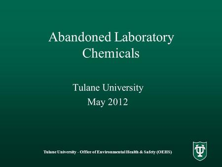 Tulane University - Office of Environmental Health & Safety (OEHS) Abandoned Laboratory Chemicals Tulane University May 2012.