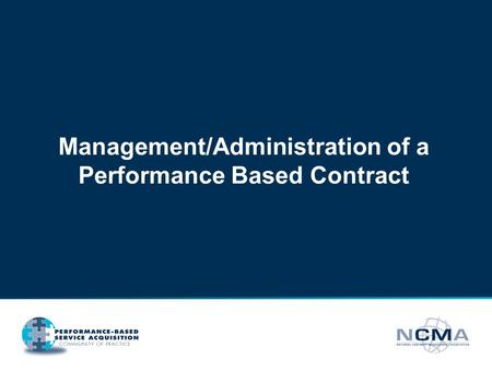 Management/Administration of a Performance Based Contract.