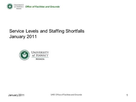 Office of Facilities and Grounds January 2011 UHM Office of Facilities and Grounds 1 Service Levels and Staffing Shortfalls January 2011.