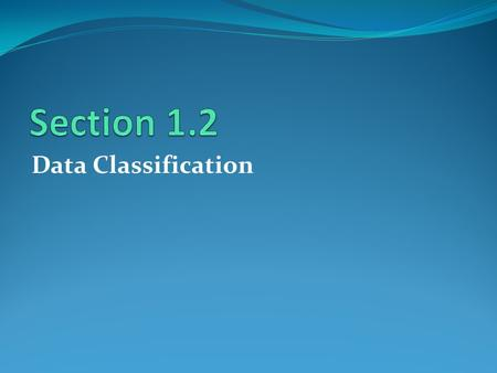 Section 1.2 Data Classification.