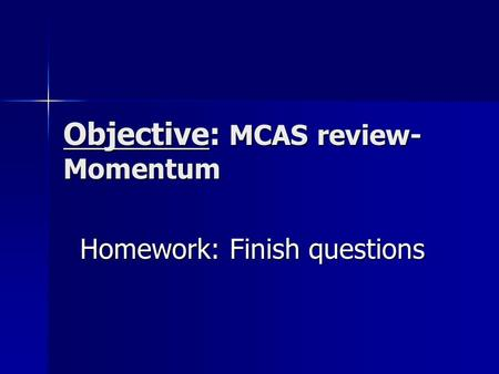 Objective: MCAS review- Momentum