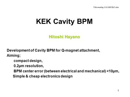 1 KEK Cavity BPM Hitoshi Hayano Development of Cavity BPM for Q-magnet attachment, Aiming; compact design, 0.2µm resolution, BPM center error (between.