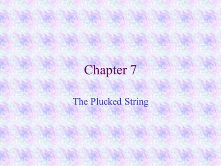 Chapter 7 The Plucked String Combinations of Modes when a system is struck and left to its own devices, any possible motion is made up of a collection.