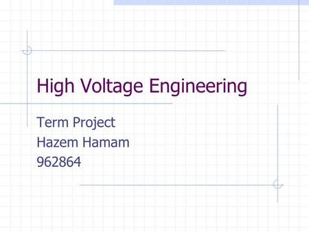 High Voltage Engineering Term Project Hazem Hamam 962864.
