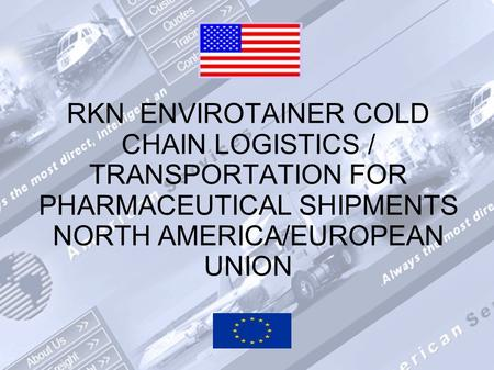 RKN ENVIROTAINER COLD CHAIN LOGISTICS / TRANSPORTATION FOR PHARMACEUTICAL SHIPMENTS NORTH AMERICA/EUROPEAN UNION.