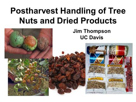 Postharvest Handling of Tree Nuts and Dried Products
