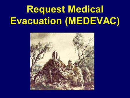 Request Medical Evacuation (MEDEVAC)