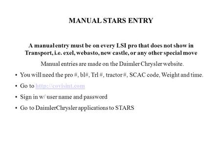 MANUAL STARS ENTRY A manual entry must be on every LSI pro that does not show in Transport, i.e. exel, webasto, new castle, or any other special move Manual.