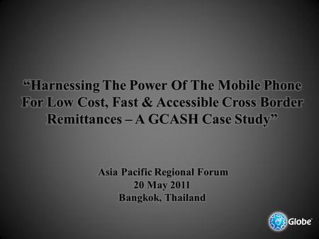 GCASH REFRESHER GCASH is a revolutionary, innovative, and cutting-edge mobile commerce platform that transforms the mobile phone into a wallet for financial.
