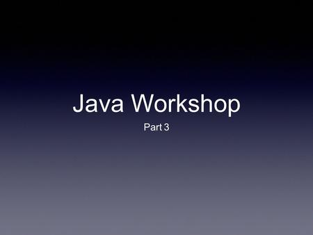 JavaWorkshop Part 3. Instead of going over previous years' code. We will rewrite 2014's code using the SimpleRobot Template But first let's get thru OOP.