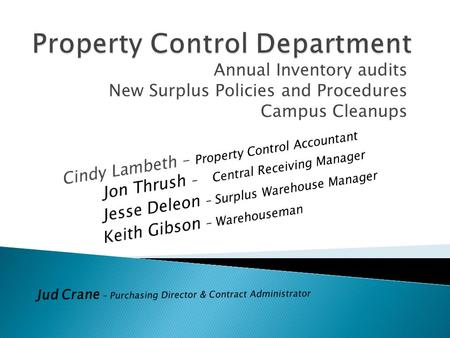Annual Inventory audits New Surplus Policies and Procedures Campus Cleanups.