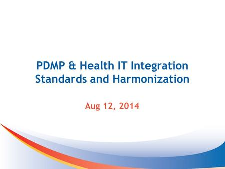 PDMP & Health IT Integration Standards and Harmonization Aug 12, 2014.