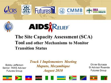Bobby Jefferson Senior HMIS Advisor Futures Group The Site Capacity Assessment (SCA) Tool and other Mechanisms to Monitor Transition Status Track 1 Implementers.