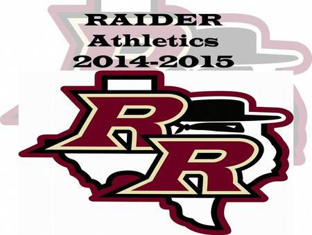 RAIDER Athletics 2014-2015. Rouse Raiders Athletic Mission Statement To build the foundation to a strong program that will allow us to compete at the.