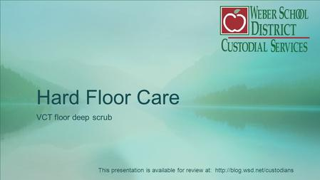 Hard Floor Care VCT floor deep scrub This presentation is available for review at: