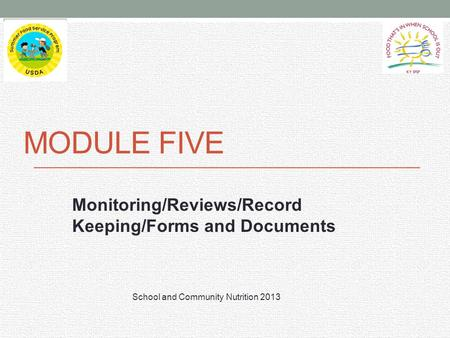 MODULE FIVE Monitoring/Reviews/Record Keeping/Forms and Documents School and Community Nutrition 2013.