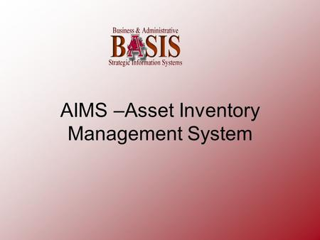 AIMS –Asset Inventory Management System. AIMS – combines the following areas into one integrated system: