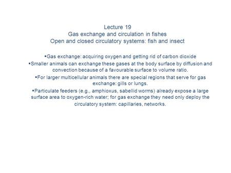 Lecture 19 Gas exchange and circulation in fishes Open and closed circulatory systems: fish and insect  Gas exchange: acquiring oxygen and getting rid.
