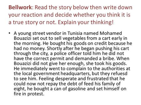 Bellwork: Read the story below then write down your reaction and decide whether you think it is a true story or not. Explain your thinking! A young street.