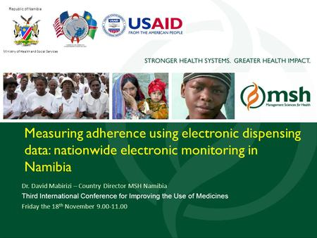 1 Measuring adherence using electronic dispensing data: nationwide electronic monitoring in Namibia Dr. David Mabirizi – Country Director MSH Namibia Third.