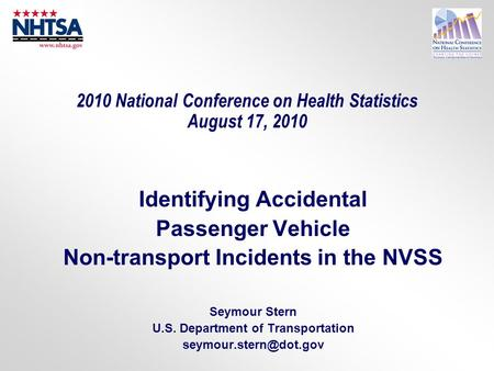 2010 National Conference on Health Statistics August 17, 2010 Identifying Accidental Passenger Vehicle Non-transport Incidents in the NVSS Seymour Stern.