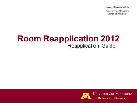 "Room Reapplication 2012 Reapplication Guide. Click ""Start Reapplication"" to proceed. You will be able to track your progress on the left side bar. Beginning."