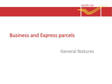 Business and Express parcels General features. Business parcel It is a contractual service Minimum weight 2Kg and maximum weight 35Kg. Surface transmission.