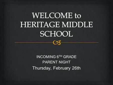 INCOMING 6 TH GRADE PARENT NIGHT Thursday, February 26th.