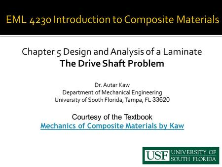 Chapter 5 Design and Analysis of a Laminate The Drive Shaft Problem Dr. Autar Kaw Department of Mechanical Engineering University of South Florida, Tampa,