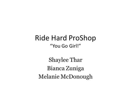 "Ride Hard ProShop ""You Go Girl!"" Shaylee Thar Bianca Zuniga Melanie McDonough."