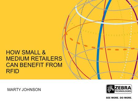 HOW SMALL & MEDIUM RETAILERS CAN BENEFIT FROM RFID MARTY JOHNSON.
