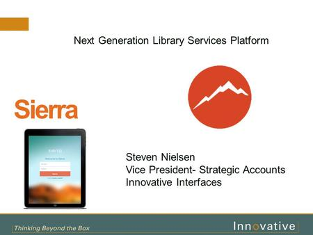Bringing it all Together Sierra as Library Services Platform Today and Tomorrow Next Generation Library Services Platform Steven Nielsen Vice President-