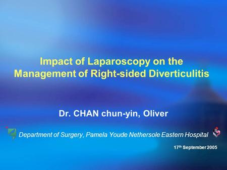 Impact of Laparoscopy on the Management of Right-sided Diverticulitis Dr. CHAN chun-yin, Oliver Department of Surgery, Pamela Youde Nethersole Eastern.